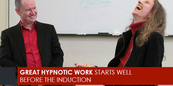 Great Hypnotic Work Starts Well Before the Induction
